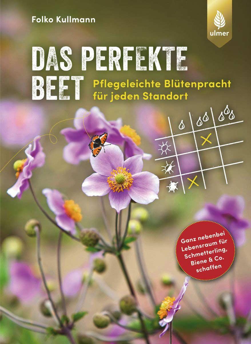 Das perfekte Beet: Pflegeleichte Blütenpracht für jeden Standort. (Ulmer Verlag)
